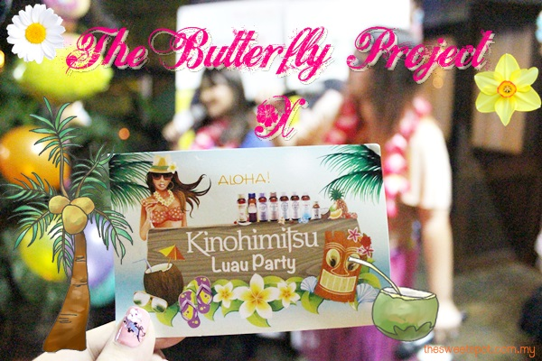 Kinohimitsu Luau Party the butterfly project